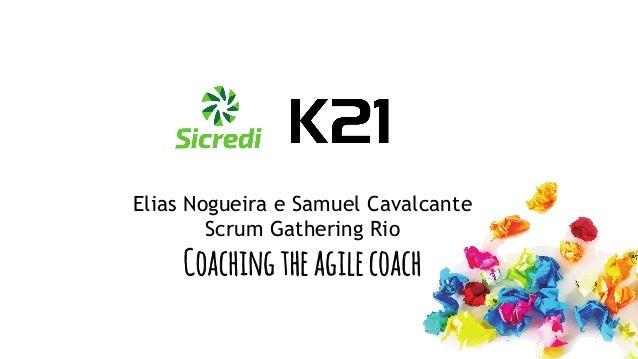 Globalcode – Open4education Elias Nogueira e Samuel Cavalcante Scrum Gathering Rio Coachingtheagilecoach