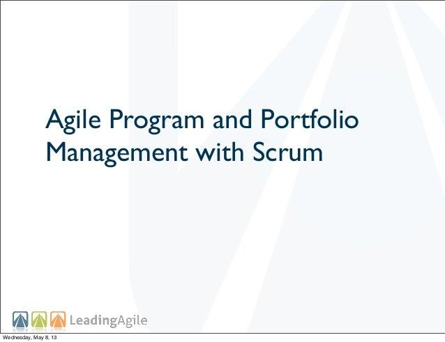 Agile Program and PortfolioManagement with ScrumWednesday, May 8, 13