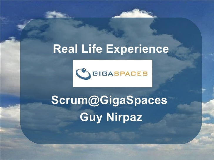 Real Life Experience Scrum@GigaSpaces  Guy Nirpaz