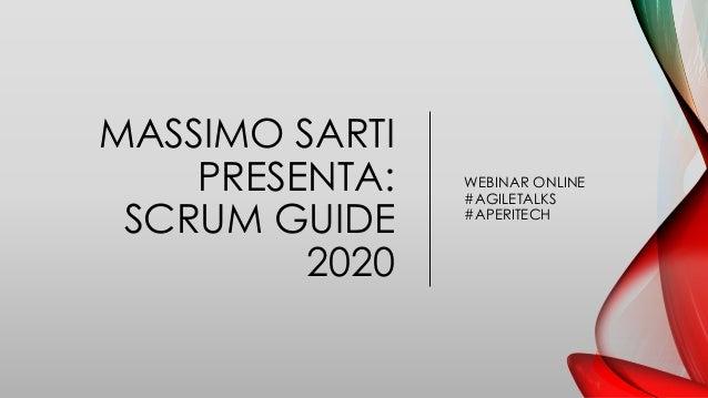30-11-2020 Massimo Sarti presenta la Scrum Guide 2020 – Agile Talks webinar online MASSIMO SARTI PRESENTA: SCRUM GUIDE 202...