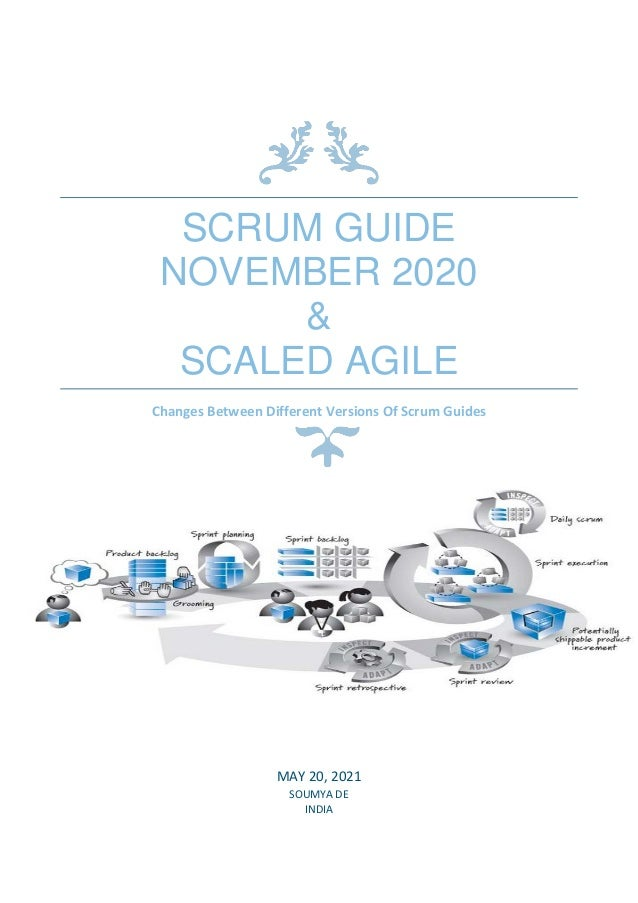 SCRUM GUIDE NOVEMBER 2020 & SCALED AGILE Changes Between Different Versions Of Scrum Guides MAY 20, 2021 SOUMYA DE INDIA