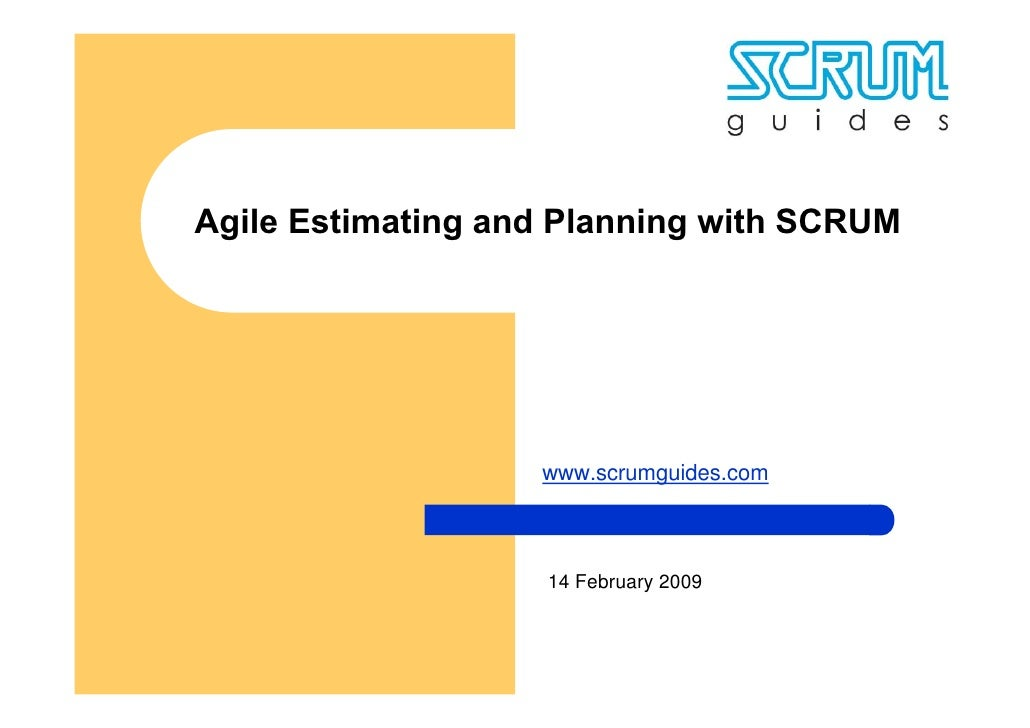 Agile Estimating and Planning with SCRUM                        www.scrumguides.com                        14 February 2009