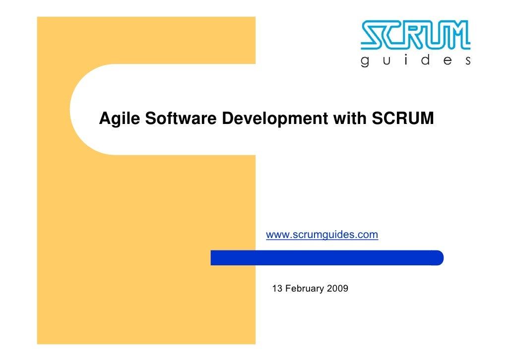 Agile Software Development with SCRUM                       www.scrumguides.com                       13 February 2009