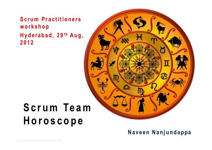 Scrum Practitioners   workshop   H y d e r a b a d , 2 9 th A u g ,   2012      S c r u m Te a m      Horoscope           ...