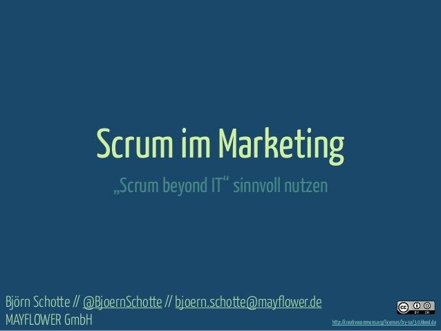 "Scrum im Marketing ""Scrum beyond IT"" sinnvoll nutzen  Björn Schotte // @BjoernSchotte // bjoern.schotte@mayflower.de MAYFL..."