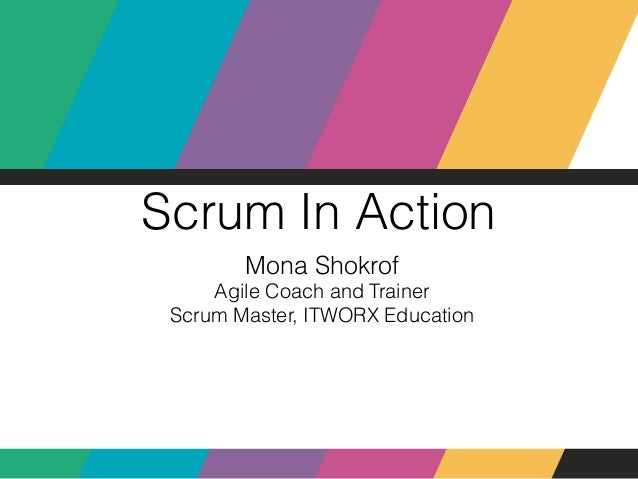 Scrum In Action Mona Shokrof Agile Coach and Trainer Scrum Master, ITWORX Education
