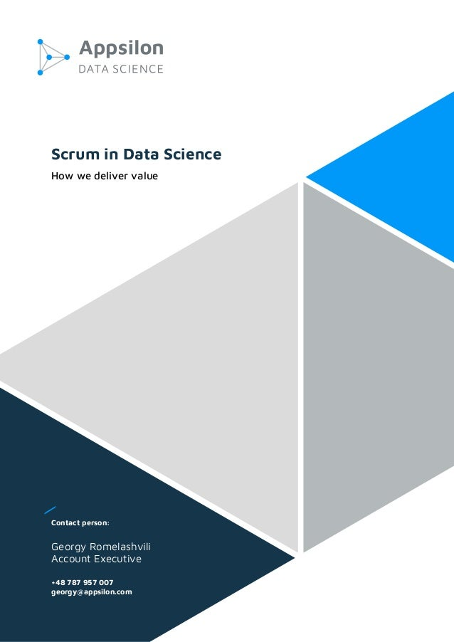 Scrum in Data Science How we deliver value Contact person: Georgy Romelashvili Account Executive +48 787 957 007 georgy@ap...