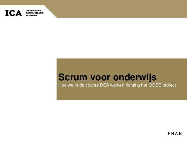 Scrum voor onderwijs Hoe we in de course DEA werken richting het OOSE project