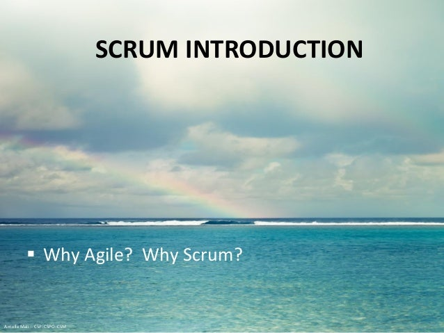 SCRUM INTRODUCTION  Why Agile? Why Scrum? Arrielle Mali :: CSP::CSPO::CSM