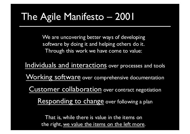 The Agile Manifesto – 2001We are uncovering better ways of developingsoftware by doing it and helping others do it.Thro...