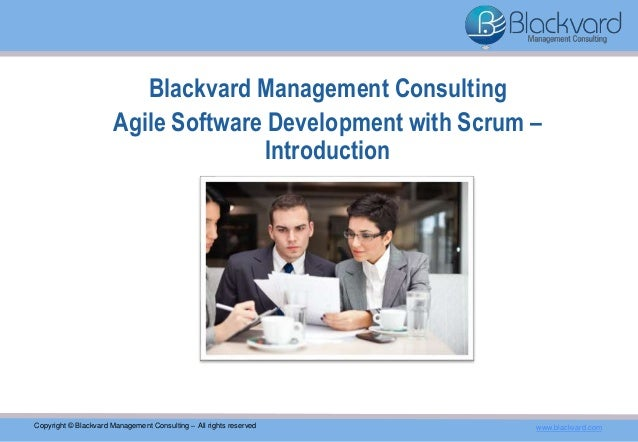 Blackvard Management Consulting Agile Software Development with Scrum – Introduction Copyright © Blackvard Management Cons...