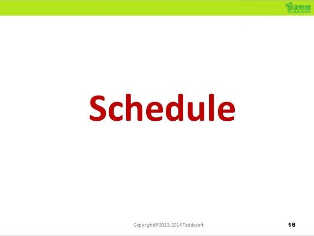 16 Schedule Copyright@2012-2014 Teddysoft