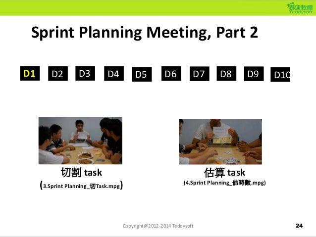 24 Sprint Planning Meeting, Part 2 D1 D2 D3 D4 D5 D6 D7 D8 D9 D10 切割 task (3.Sprint Planning_切Task.mpg) 估算 task (4.Sprint ...