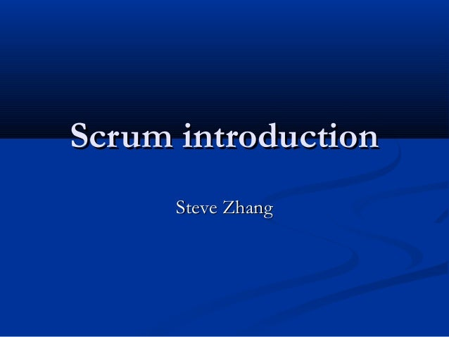 Scrum introduction Steve Zhang