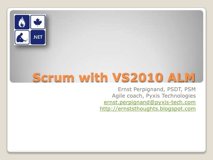 Scrum with VS2010 ALM<br />Ernst Perpignand, PSDT, PSM<br />Agile coach, Pyxis Technologies<br />ernst.perpignand@pyxis-te...
