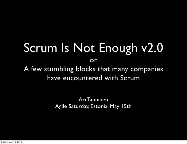 Scrum Is Not Enough v2.0                                            or                        A few stumbling blocks that ...