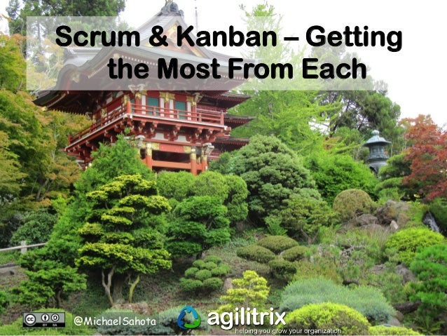 Scrum & Kanban – Getting  the Most From Each  @MichaelSahota