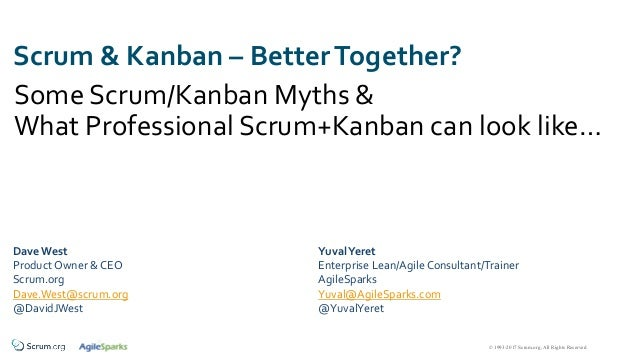 © 1993-2017 Scrum.org, All Rights Reserved Scrum & Kanban – BetterTogether? Some Scrum/Kanban Myths & What Professional Sc...