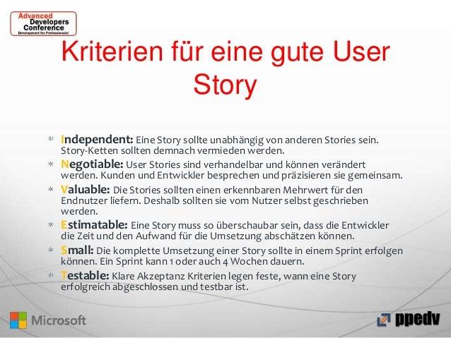 Kriterien für eine gute User Story Independent: Eine Story sollte unabhängig von anderen Stories sein.  Story-Ketten sollt...