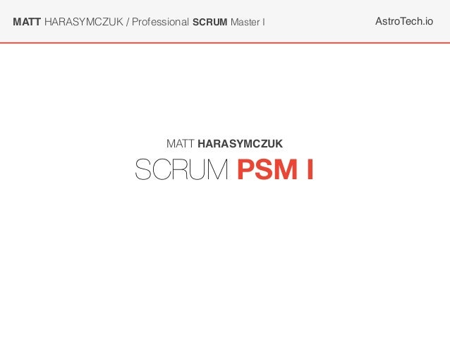 AstroTech.ioMATT HARASYMCZUK / Professional SCRUM Master I SCRUM PSM I MATT HARASYMCZUK
