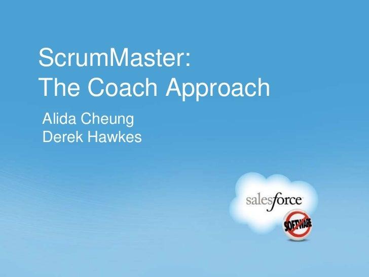 ScrumMaster:The Coach ApproachAlida CheungDerek Hawkes