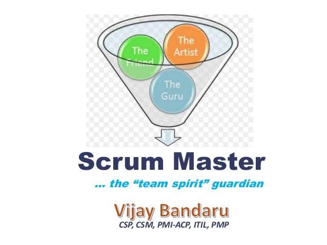 "… the ""team spirit"" guardian Scrum Master CSP, CSM, PMI-ACP, ITIL, PMP"