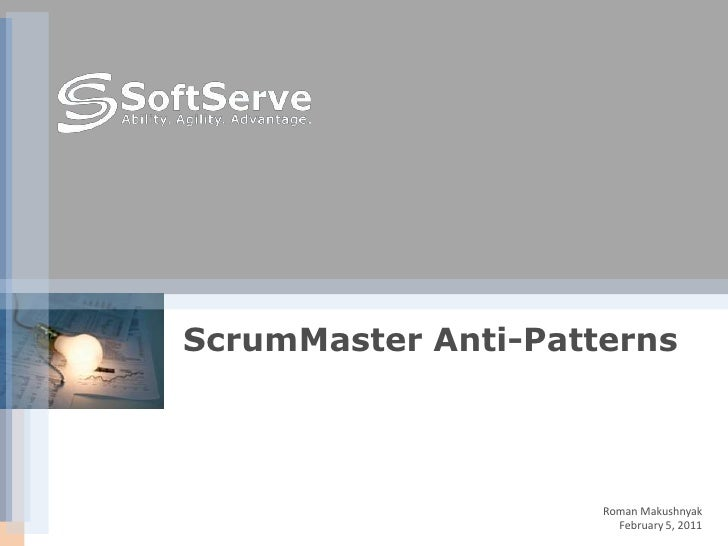 ScrumMaster Anti-Patterns                     Roman Makushnyak                       February 5, 2011