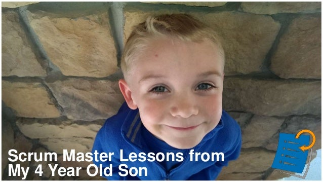Scrum Master Lessons from My 4 Year Old Son