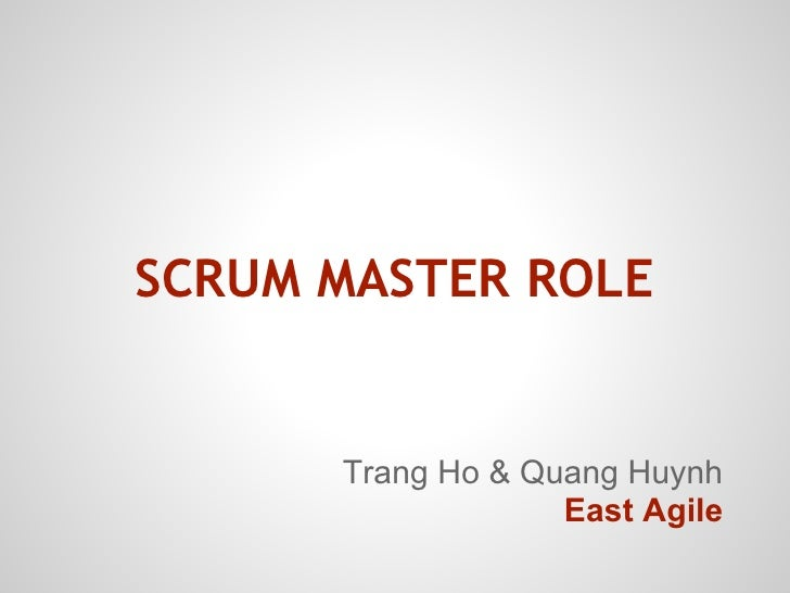 SCRUM MASTER ROLE      Trang Ho & Quang Huynh                   East Agile