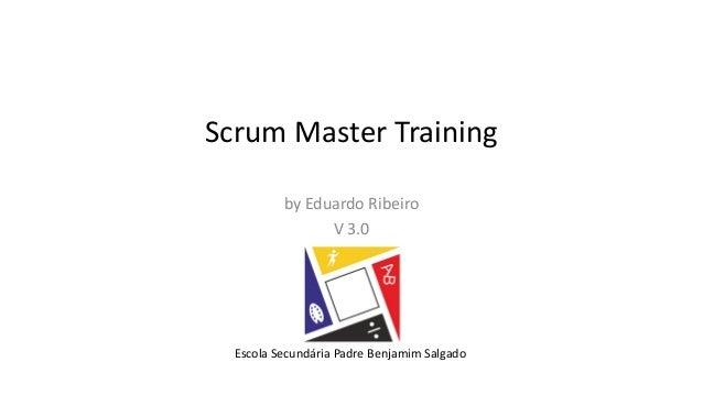 ScrumMasterTraining byEduardoRibeiro V3.0 EscolaSecundária PadreBenjamim Salgado