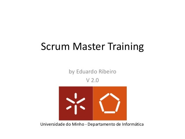 Scrum	Master	Training by	Eduardo	Ribeiro V	2.0 Universidade do	Minho	- Departamento de	Informática