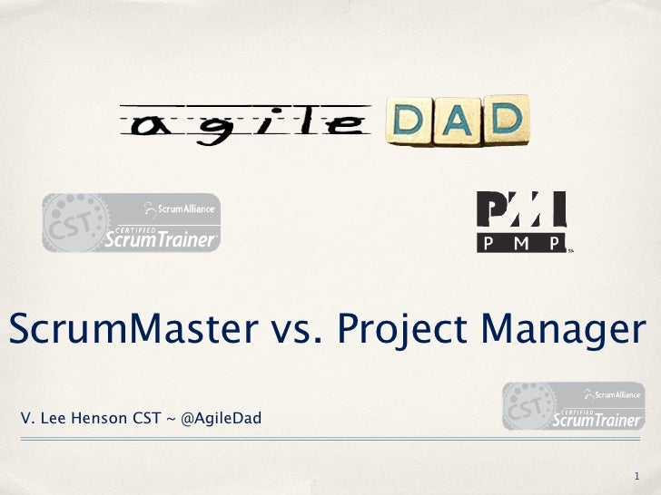 ScrumMaster vs. Project ManagerV. Lee Henson CST ~ @AgileDad                                1