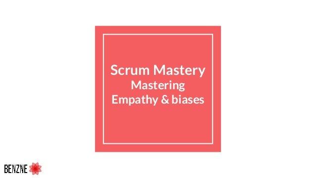 Scrum Mastery Mastering Empathy & biases