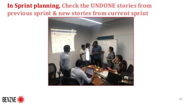 In Sprint planning, Check the UNDONE stories from previous sprint & new stories from current sprint 27