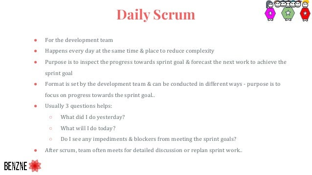 ● For the development team ● Happens every day at the same time & place to reduce complexity ● Purpose is to inspect the p...