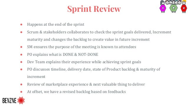 ● Happens at the end of the sprint ● Scrum & stakeholders collaborates to check the sprint goals delivered, Increment matu...