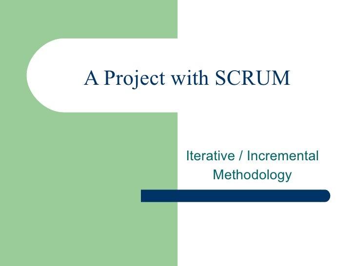 Executing Project with SCRUM <ul><ul><li>Iterative / Incremental </li></ul></ul><ul><ul><li>Methodology </li></ul></ul>