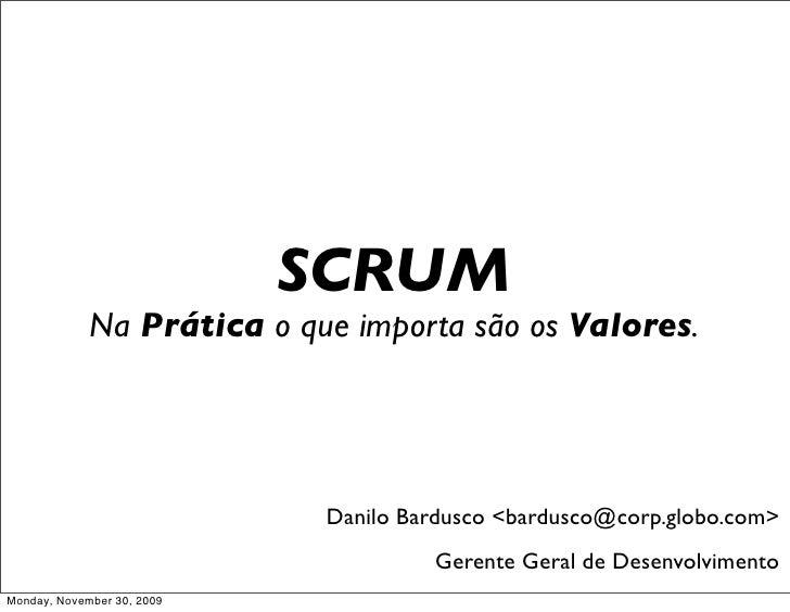SCRUM              Na Prática o que importa são os Valores.                                  Danilo Bardusco <bardusco@cor...