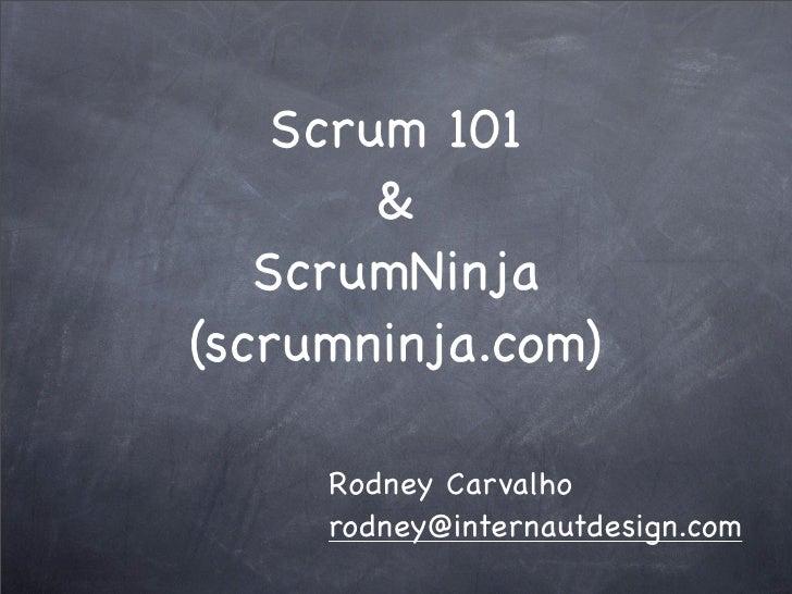 Scrum 101         &    ScrumNinja (scrumninja.com)       Rodney Carvalho      rodney@internautdesign.com