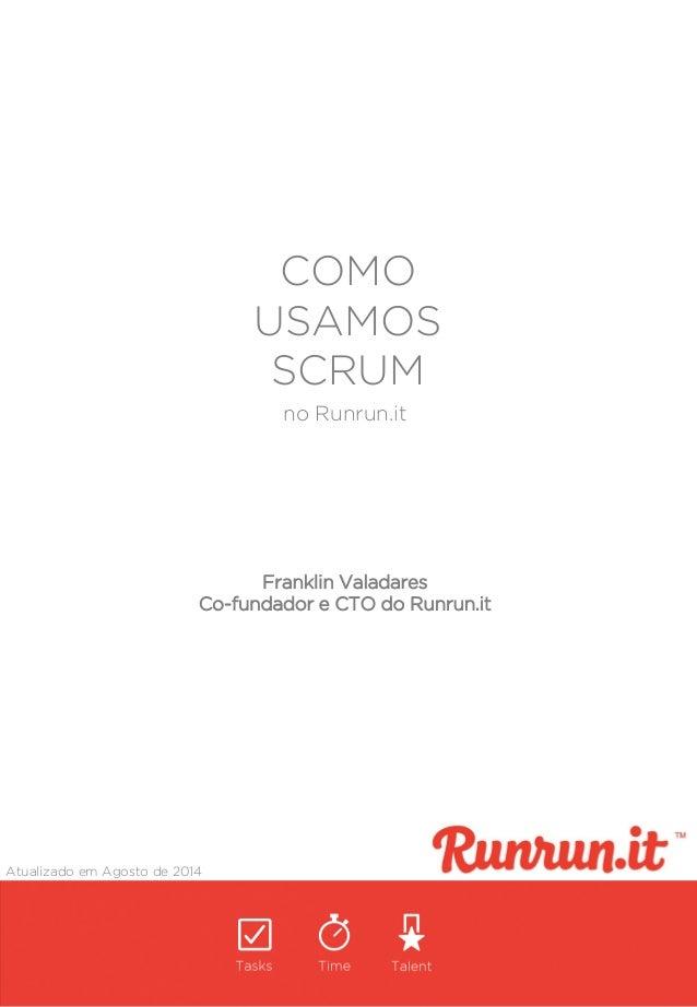 COMO USAMOS SCRUM Atualizado em Agosto de 2014 no Runrun.it Franklin Valadares Co-fundador e CTO do Runrun.it