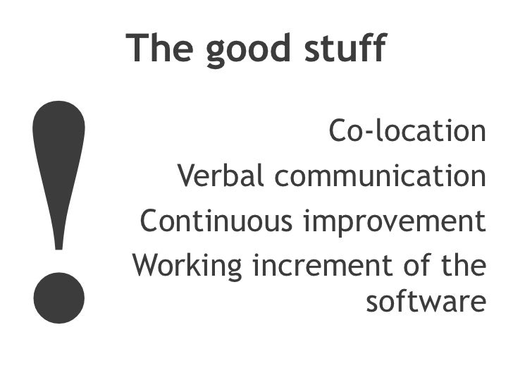 The good stuff!                 Co-location      Verbal communication    Continuous improvement    Working increment of th...