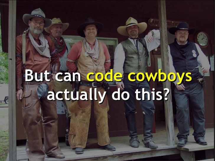 But can code cowboys  actually do this?