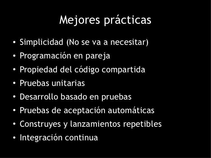 Mejores prácticas●   Simplicidad (No se va a necesitar)●   Programación en pareja●   Propiedad del código compartida●    P...
