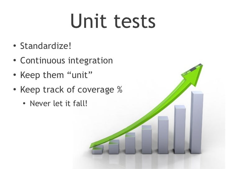 """Unit tests●    Standardize!●    Continuous integration●    Keep them """"unit""""●   Keep track of coverage %    ●        Never ..."""