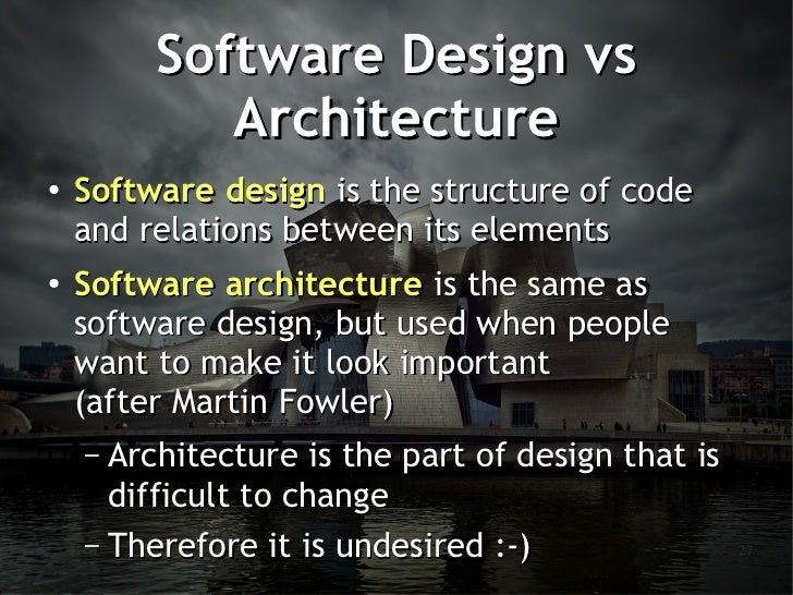 Software Design vs            Architecture●    Software design is the structure of code    and relations between its eleme...