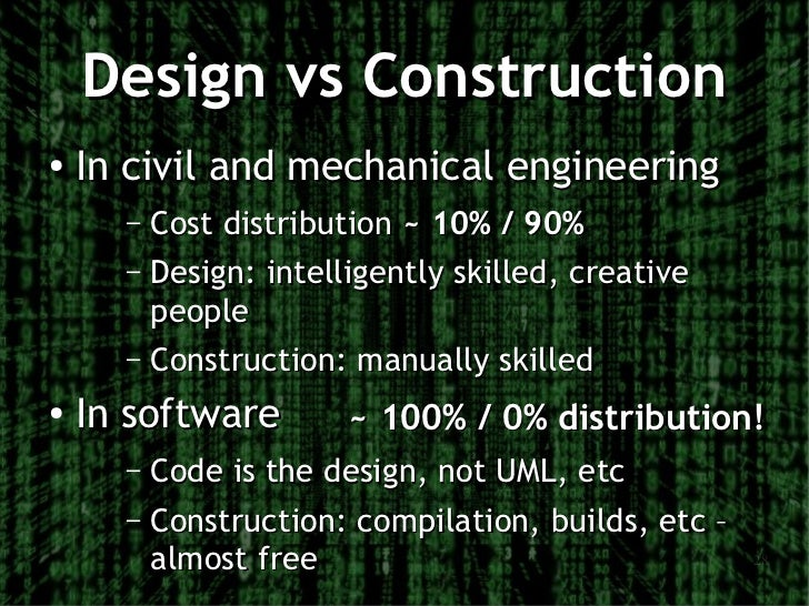 Design vs Construction●   In civil and mechanical engineering      – Cost distribution ~ 10% / 90%      – Design: intellig...