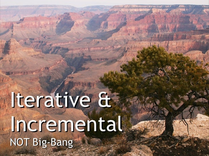 Iterative &IncrementalNOT Big-Bang