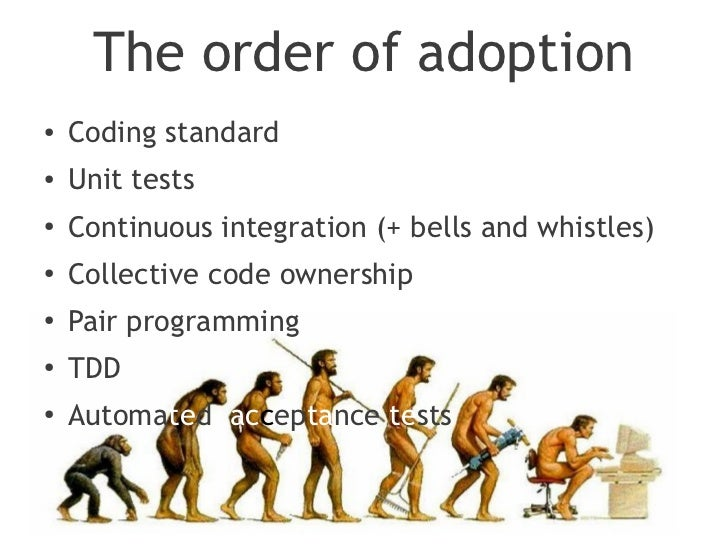 The order of adoption●    Coding standard●    Unit tests●   Continuous integration (+ bells and whistles)●   Collective co...