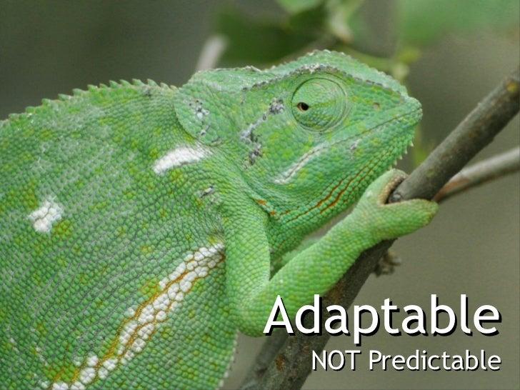 Adaptable NOT Predictable