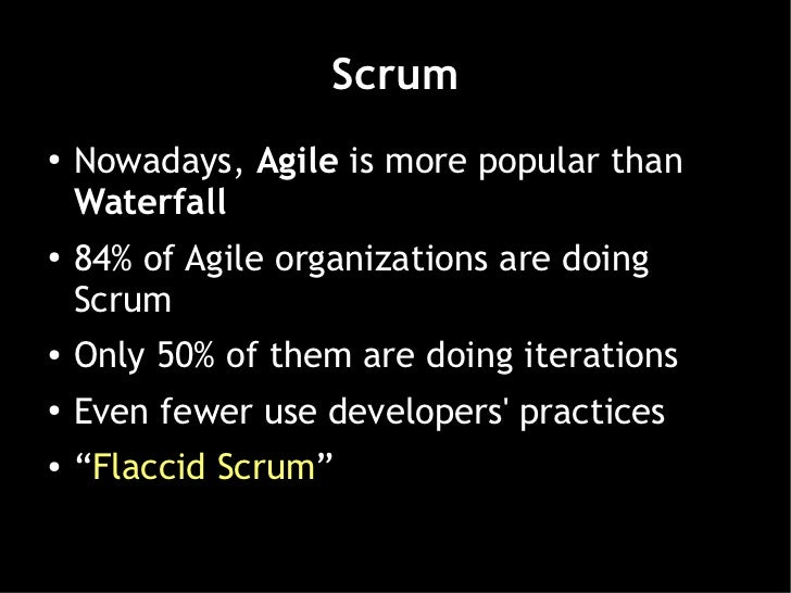 Scrum●   Nowadays, Agile is more popular than    Waterfall●   84% of Agile organizations are doing    Scrum●    Only 50% o...